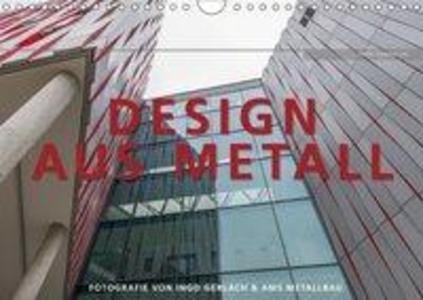 Design aus Metall. Fotografie von Ingo Gerlach und AMS Metallbau Wandkalender 2018 DIN A4 quer