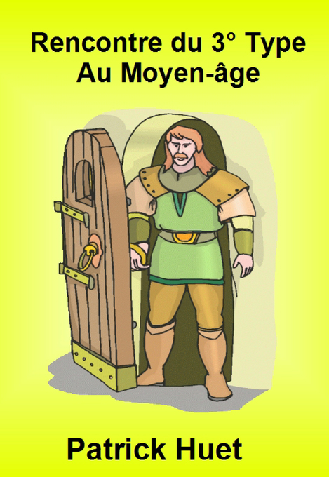 Rencontre Du 3° Type Au Moyen Age: Encounter With Extraterrestrials In The Middle Ages als eBook von Patrick Huet