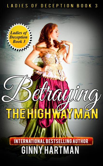 Betraying The Highwayman Ladies of Deception Book 3 als eBook von Ginny Hartman