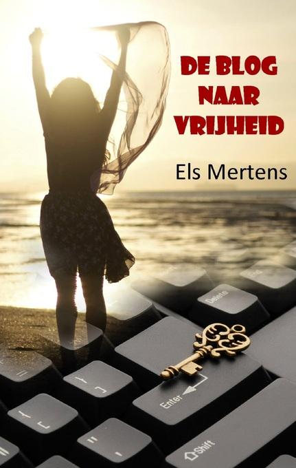 De blog naar vrijheid als eBook von Els Mertens