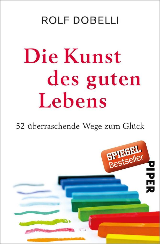Die Kunst des guten Lebens als Buch von Rolf Dobelli