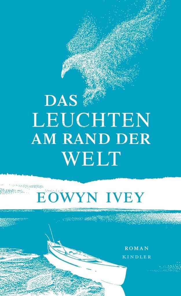 Das Leuchten am Rand der Welt als Buch von Eowyn Ivey