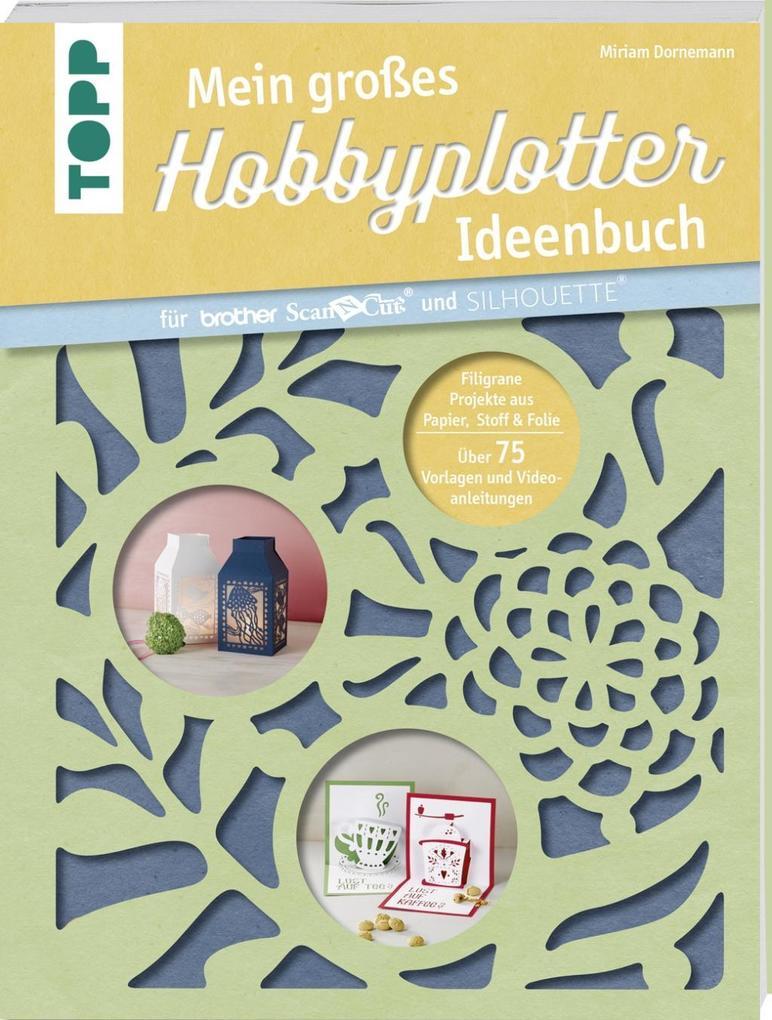 Mein großes Hobbyplotter-Ideenbuch für Brother ScanNCut und Silhouette als Buch von Miriam Dornemann