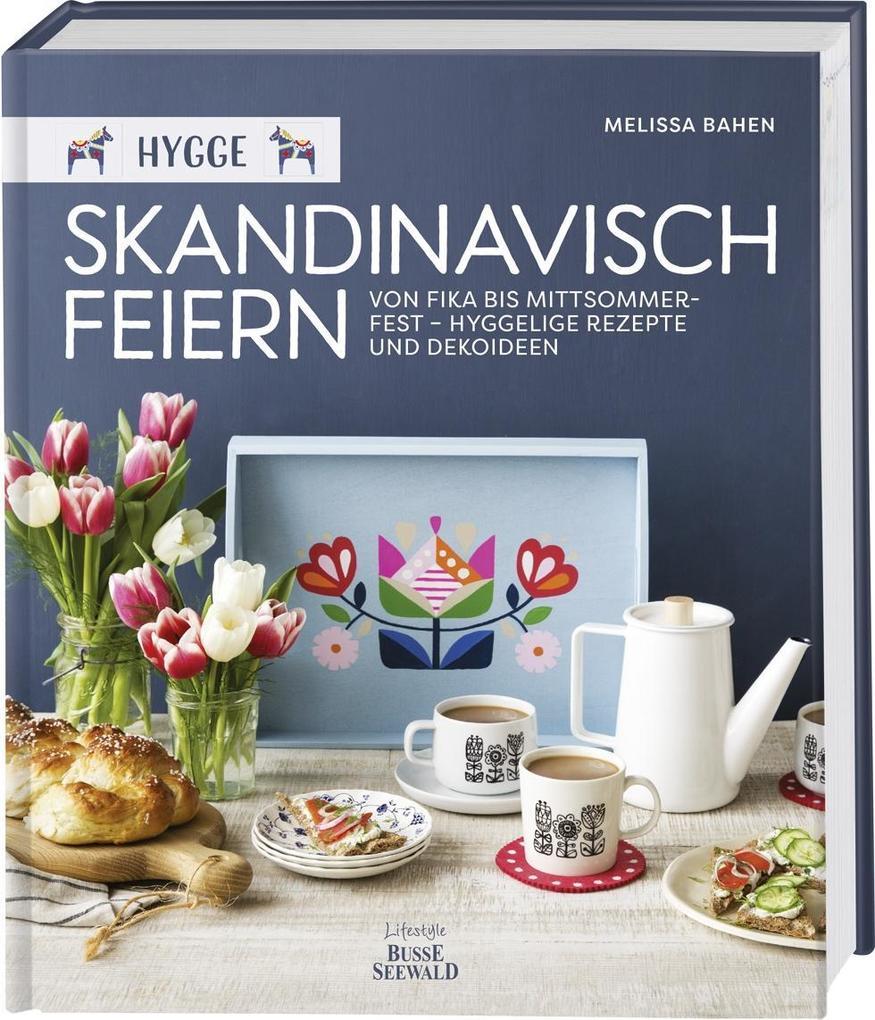 Hygge - Skandinavisch feiern. Von Fika bis Mittsommerfest - Hyggelige Rezepte und Dekoideen als Buch von Melissa Bahen