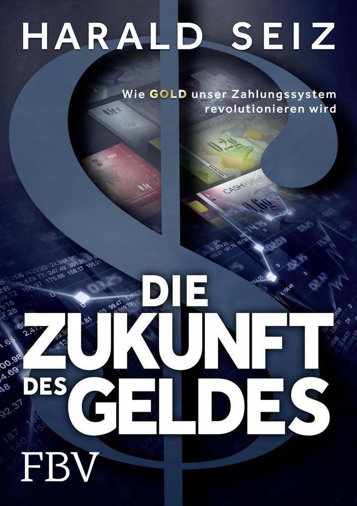 Die Zukunft des Geldes als eBook von Harald Seiz