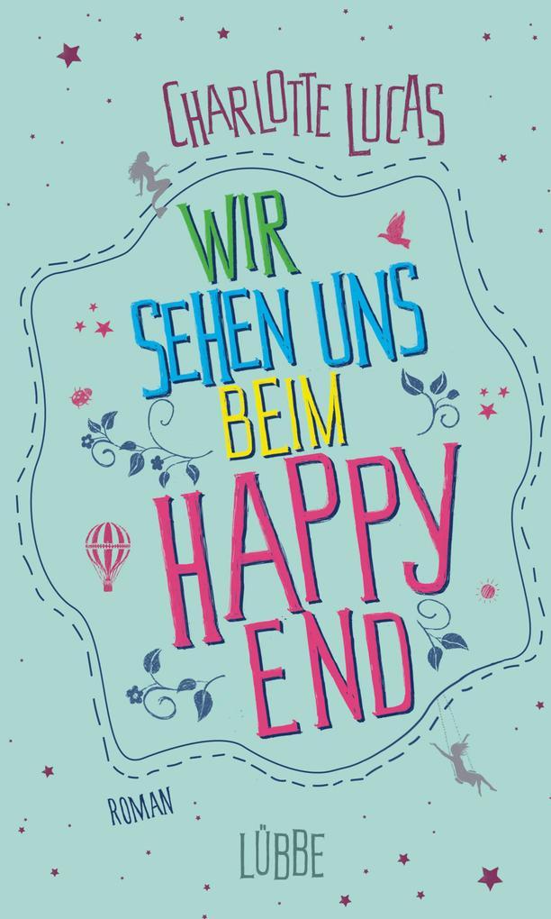 Wir sehen uns beim Happy End als Buch von Charlotte Lucas