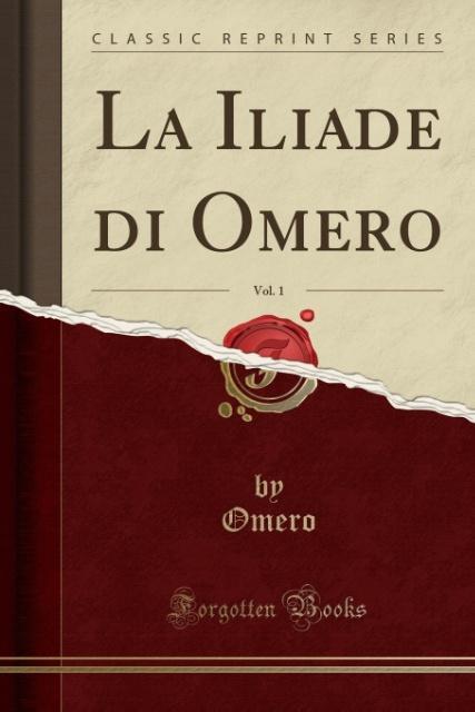 La Iliade di Omero Vol. 1 Classic Reprint als Taschenbuch von Omero Omero
