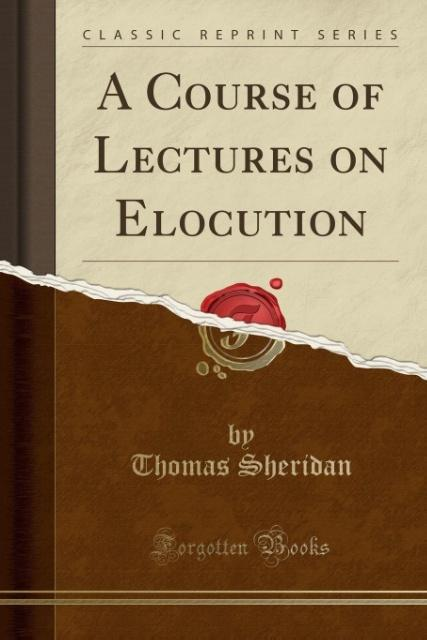 A Course of Lectures on Elocution (Classic Reprint) als Taschenbuch von Thomas Sheridan