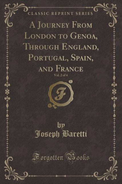 A Journey From London to Genoa, Through England, Portugal, Spain, and France, Vol. 2 of 4 (Classic Reprint) als Taschenbuch von Joseph Baretti