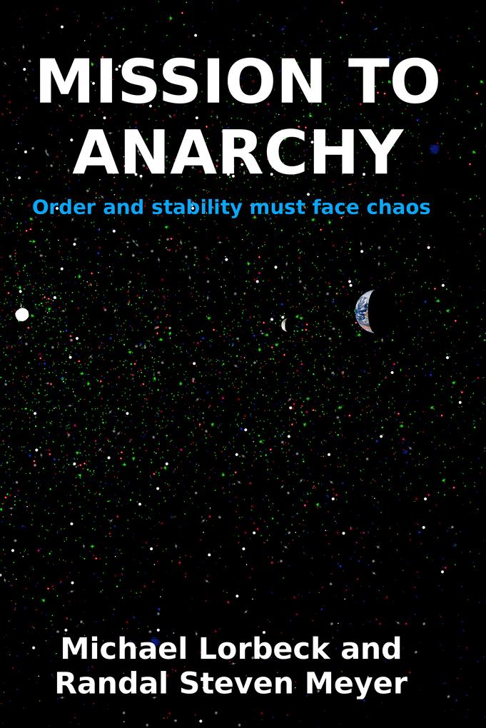 Mission to Anarchy als eBook von Michael Lorbeck, Randal Steven Meyer
