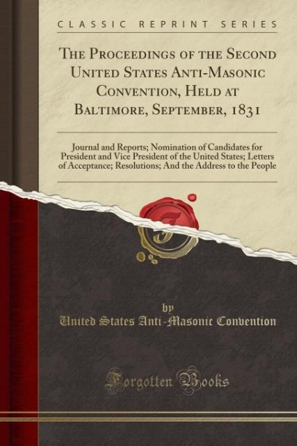 The Proceedings of the Second United States Anti-Masonic Convention, Held at Baltimore, September, 1831 als Taschenbuch von United States Anti-Mas...