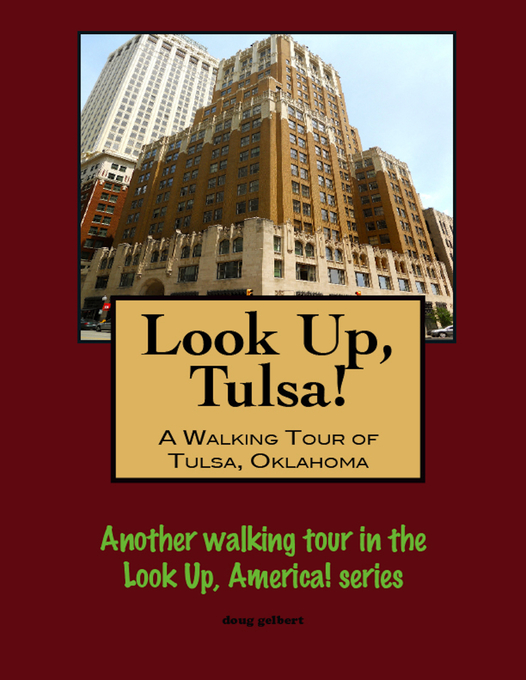 Look Up Tulsa A Walking Tour of Tulsa Oklahoma als eBook von Doug Gelbert