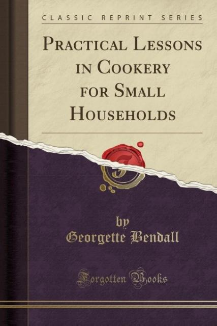 Practical Lessons in Cookery for Small Househol...