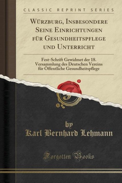 Würzburg, Insbesondere Seine Einrichtungen für Gesundheitspflege und Unterricht als Taschenbuch von Karl Bernhard Lehmann