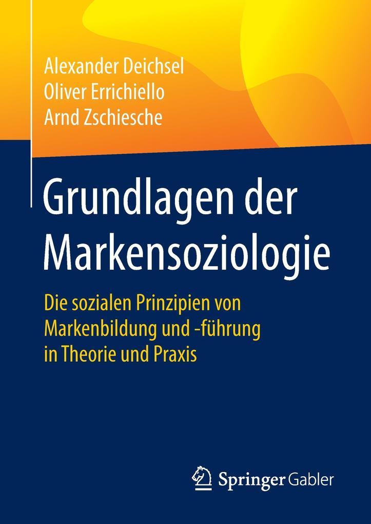 Grundlagen der Markensoziologie als Buch von Alexander Deichsel, Oliver Errichiello, Arnd Zschiesche