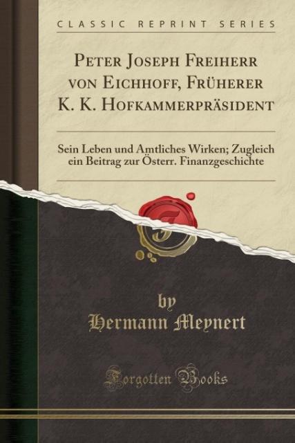 Peter Joseph Freiherr von Eichhoff, Früherer K. K. Hofkammerpräsident als Taschenbuch von Hermann Meynert