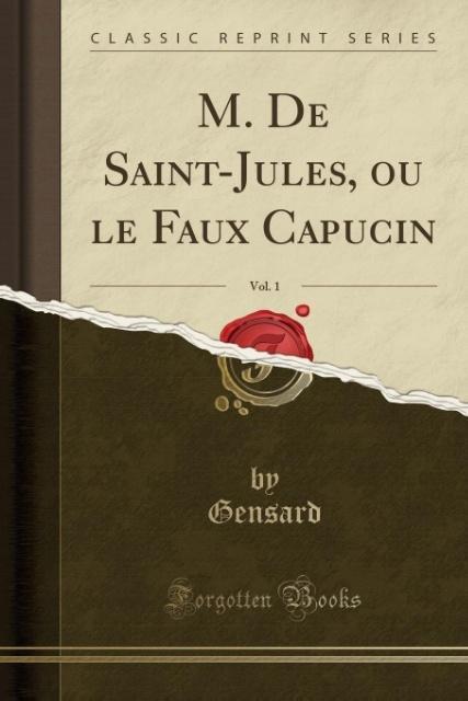 M. De Saint-Jules, ou le Faux Capucin, Vol. 1 (Classic Reprint) als Taschenbuch von Gensard Gensard
