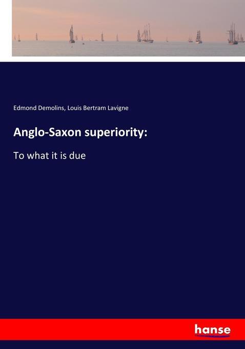 Anglo-Saxon superiority: als Buch von Edmond Demolins, Louis Bertram Lavigne - Hansebooks