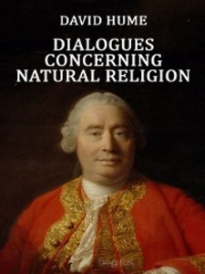 a discussion on david humes dialogue concerning natural religion David hume, the 18th century philosopher, economist, and historian, uses a lively socratic discussion by three characters to explore the nature of religion and god, particularly whether and how one can know that god exists.