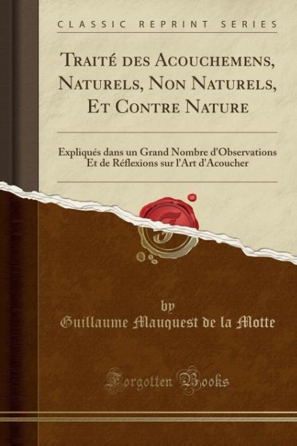 Traité des Acouchemens, Naturels, Non Naturels,...