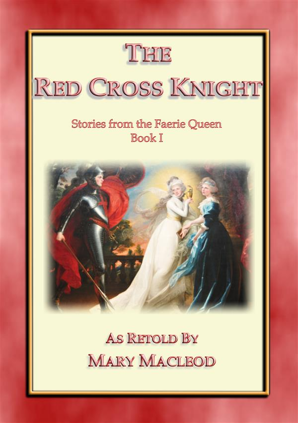 The Red Cross Knight - Stories from the Faerie Queene Book I als eBook von retold by Mary Macleod, Edmund Spencer