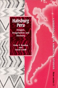 Habsburg Peru: Images, Imagination and Memory a...