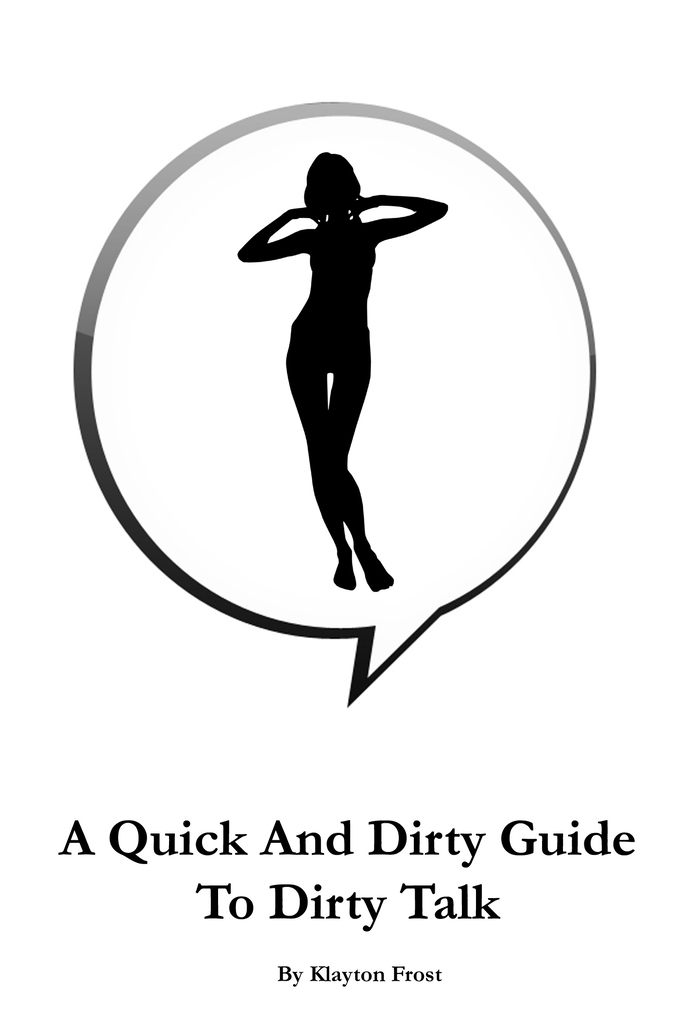 A Quick And Dirty Guide To Dirty Talk als eBook...