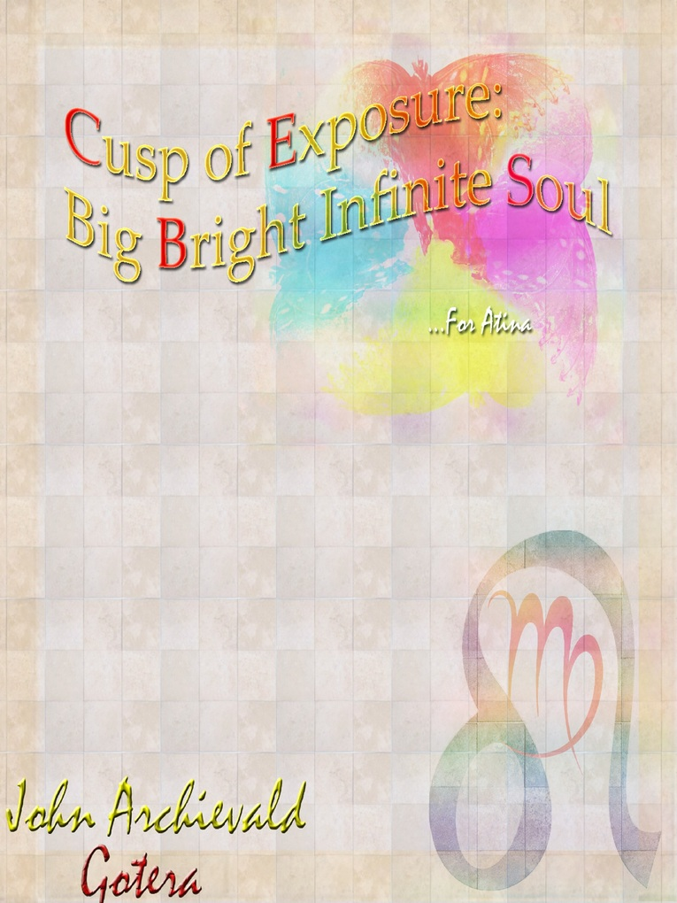 Cusp of Exposure: Big Bright Infinite Soul als eBook von John Archievald Gotera