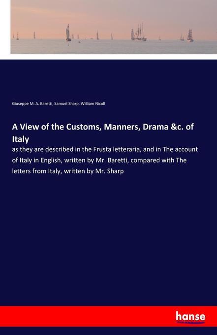 A View of the Customs, Manners, Drama &c. of Italy als Buch von Giuseppe M. A. Baretti, Samuel Sharp, William Nicoll