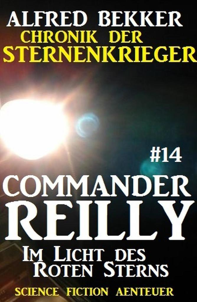 Commander Reilly #14: Im Licht des Roten Sterns: Chronik der Sternenkrieger als eBook von Alfred Bekker