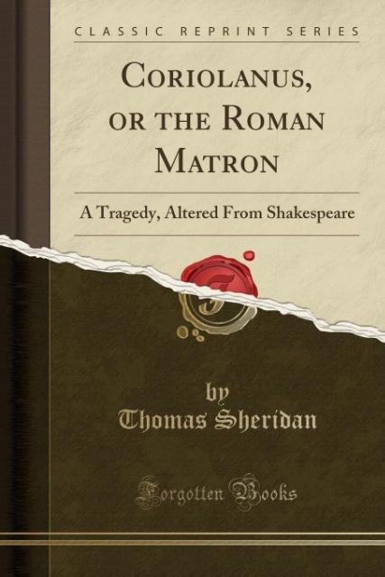 Coriolanus, or the Roman Matron als Taschenbuch von Thomas Sheridan