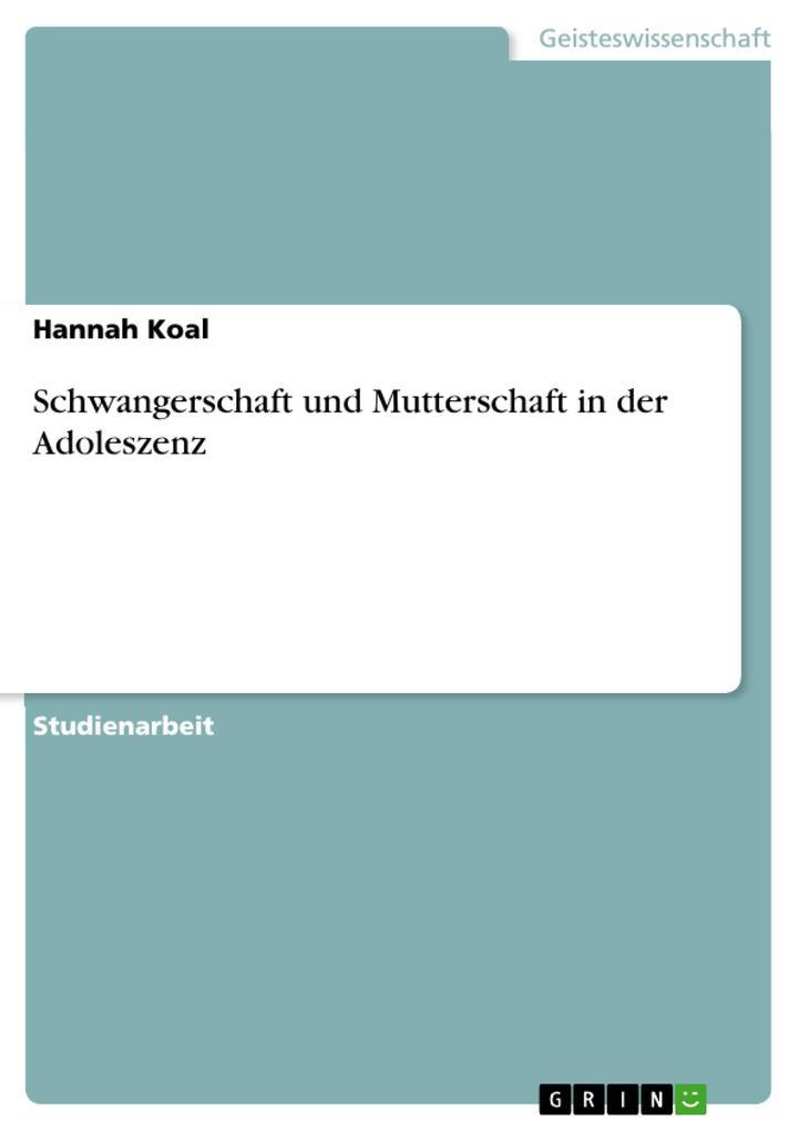 Schwangerschaft und Mutterschaft in der Adoleszenz als Buch von Hannah Koal