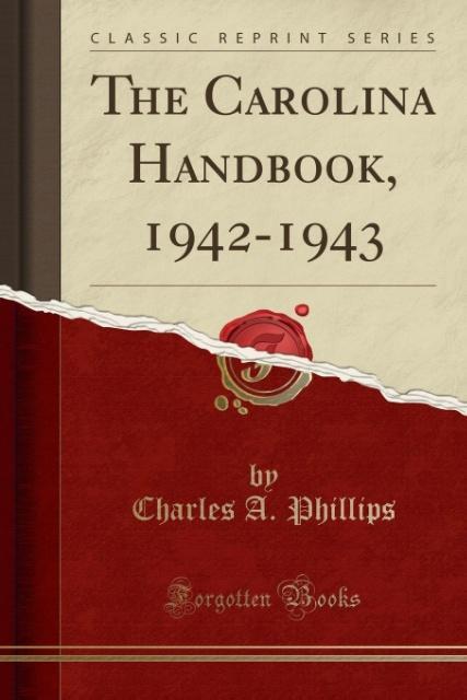 The Carolina Handbook, 1942-1943 (Classic Reprint) als Taschenbuch von Charles A. Phillips