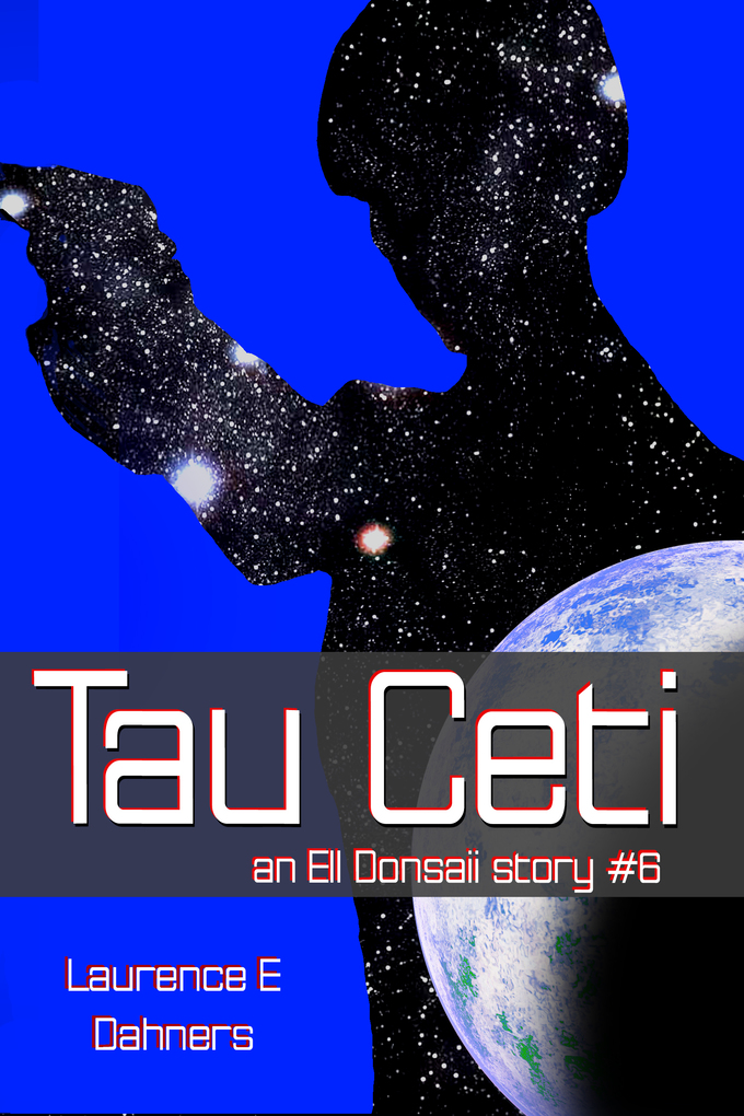 Tau Ceti (an Ell Donsaii story #6) als eBook von Laurence E Dahners