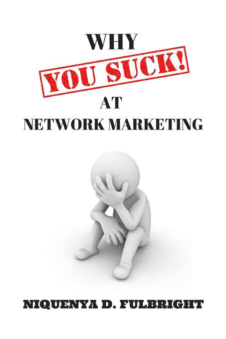 Ergebnisse zu suck marketing academy why you suck at network marketing als ebook von niquenya d fulbright fandeluxe Epub