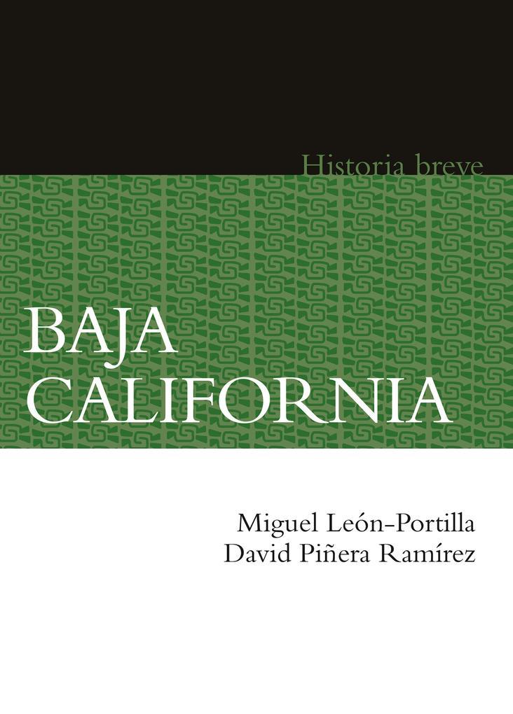 Baja California als eBook von Miguel León-Portilla, David Piñera Ramírez, Alicia Hernández Chávez, Yovana Celaya Nández
