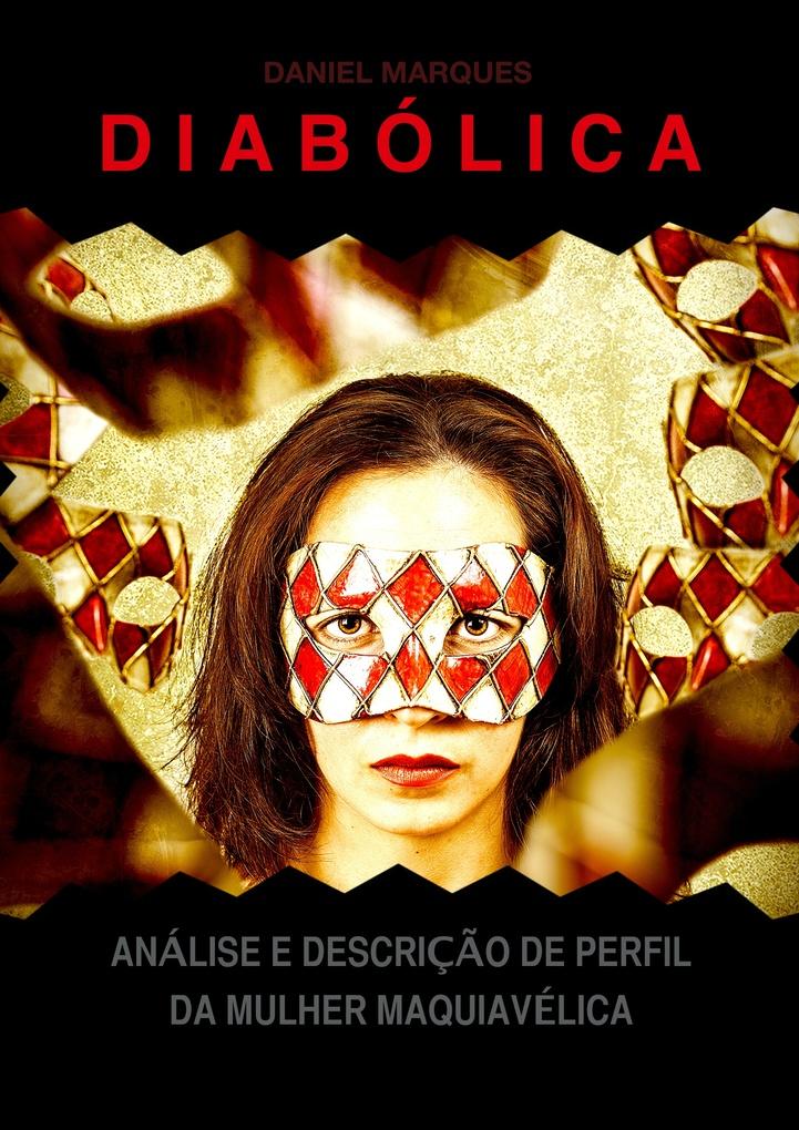 Diabólica: Análise e Descrição de Perfil da Mulher Maquiavélica als eBook von Daniel Marques