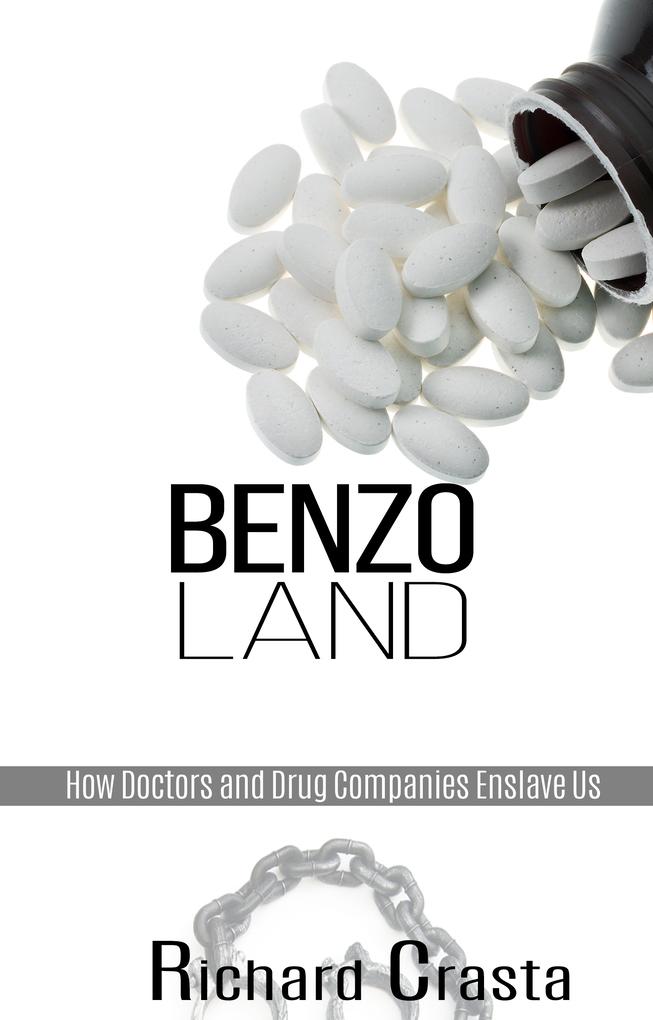 Benzo Land: How Doctors and Drug Companies Enslave Us als eBook von Richard Crasta