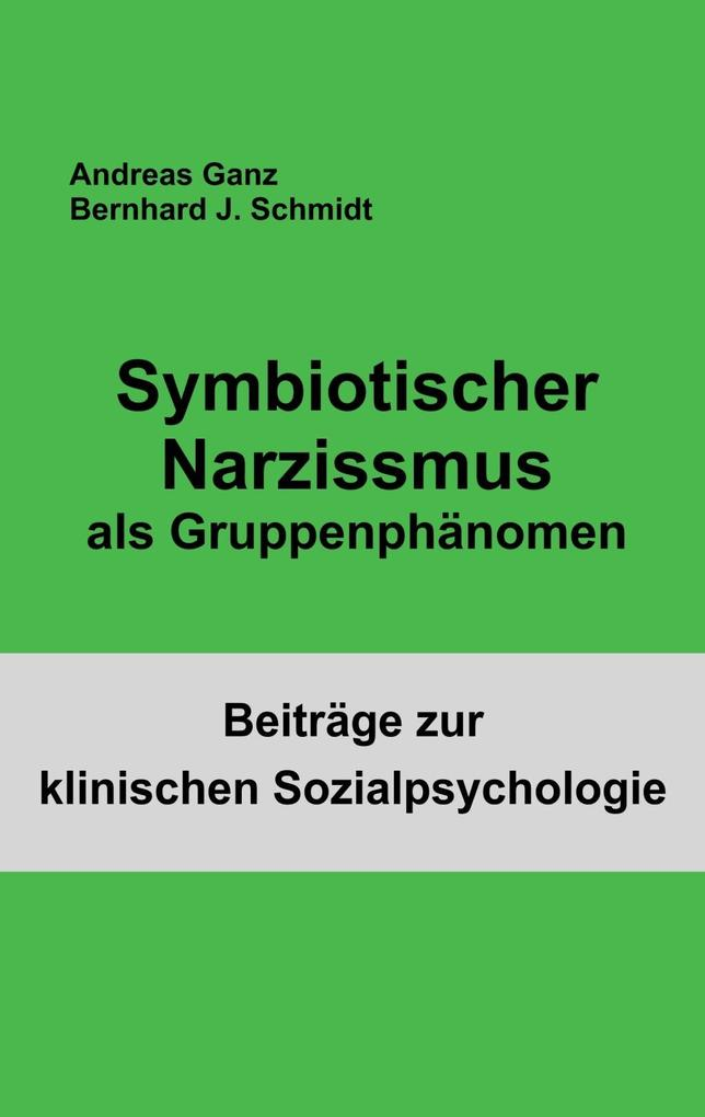 Symbiotischer Narzissmus als Gruppenphänomen als eBook von Bernhard J. Schmidt, Andreas Ganz