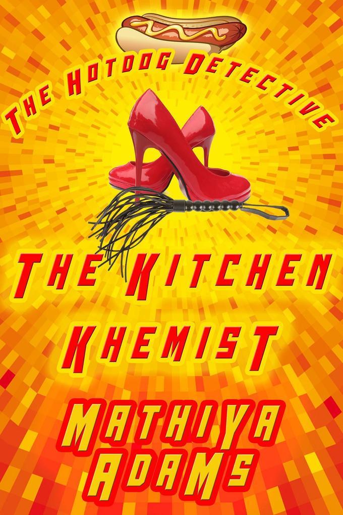 The Kitchen Khemist (The Hot Dog Detective (A Denver Detective Cozy Mystery), #11) als eBook von Mathiya Adams
