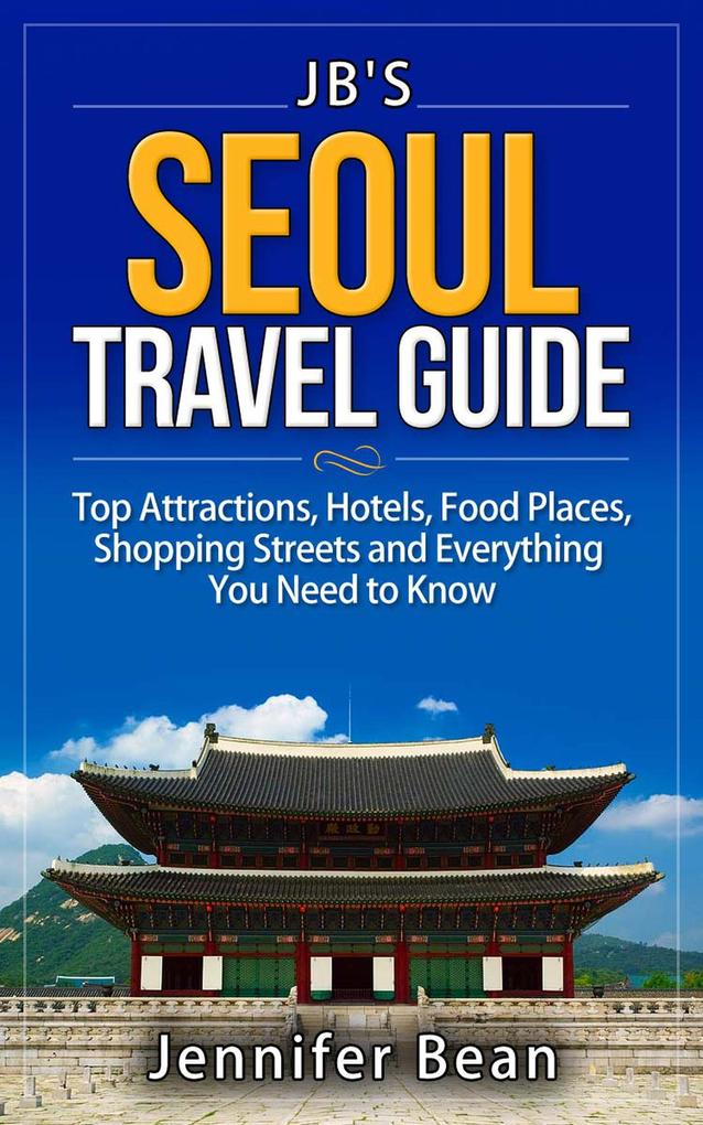 Seoul Travel Guide: Top Attractions, Hotels, Fo...