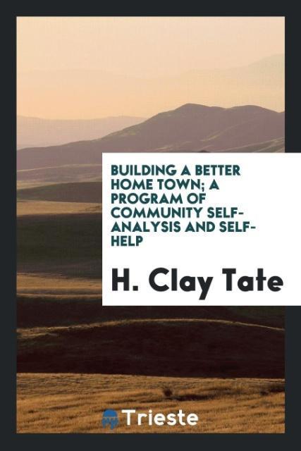 Building a better home town; a program of commu...