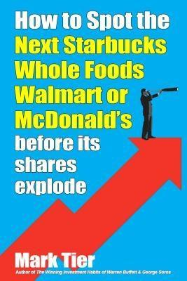 9789887802686 - How to Spot the Next Starbucks, Whole Foods, Walmart or McDonald´s als eBook von Mark Tier - 書