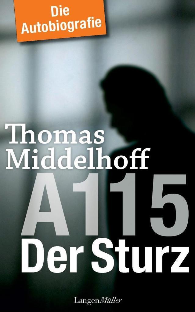 A 115 - Der Sturz als Buch von Thomas Middelhoff