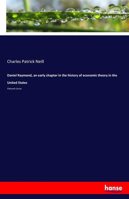 Daniel Raymond, an early chapter in the history of economic theory in the United States als Buch von Charles Patrick Neill