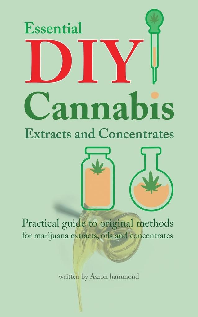 Essential DIY Cannabis Extracts and Concentrate...