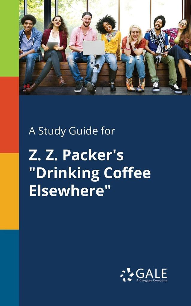 9781375379151 - A Study Guide for Z. Z. Packer´s Drinking Coffee Elsewhere als Taschenbuch von Cengage Learning Gale - كتاب