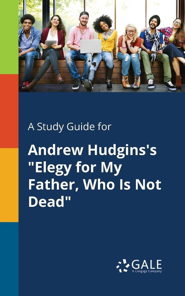 9781375379380 - A Study Guide for Andrew Hudgins´s Elegy for My Father, Who Is Not Dead als Taschenbuch von Cengage Learning Gale - كتاب