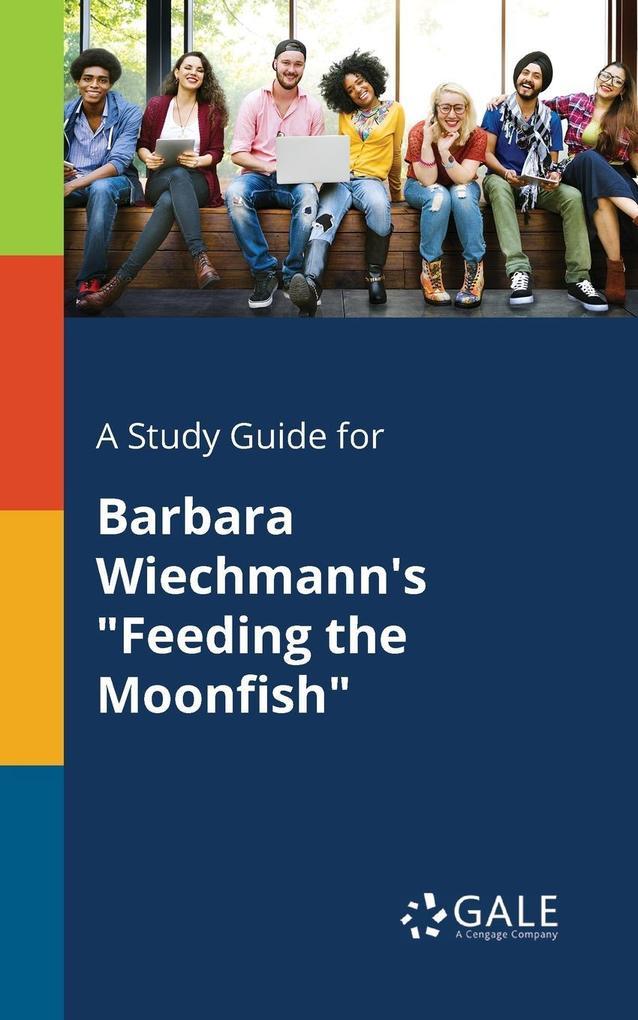9781375379922 - A Study Guide for Barbara Wiechmann´s Feeding the Moonfish als Taschenbuch von Cengage Learning Gale - كتاب