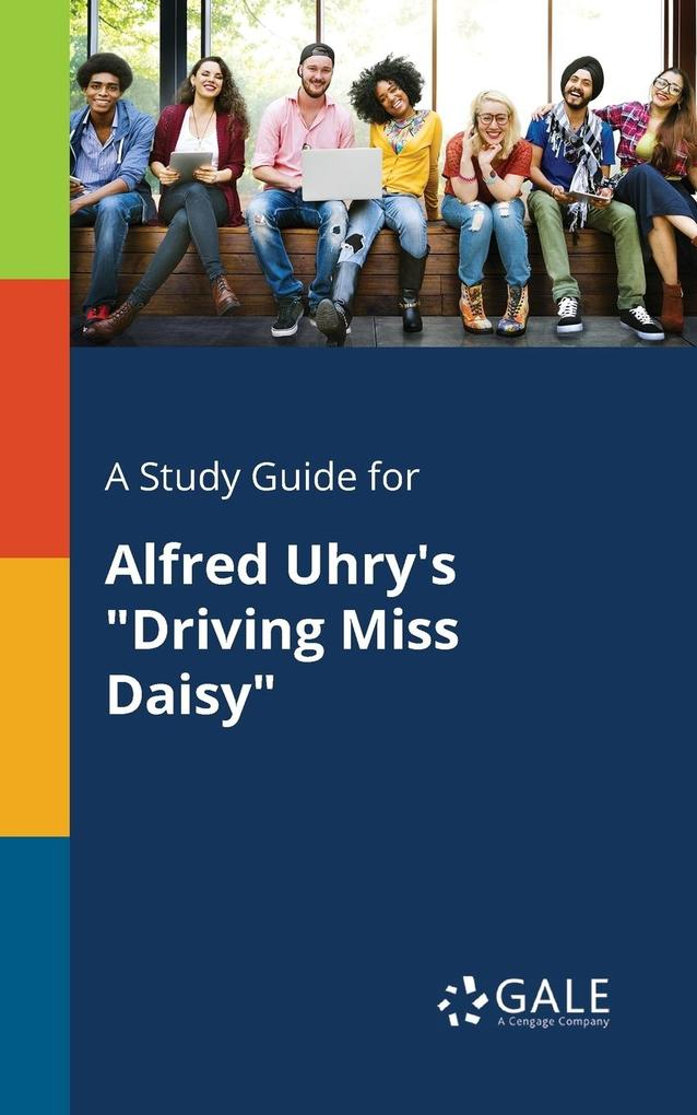 9781375379168 - A Study Guide for Alfred Uhry´s Driving Miss Daisy als Taschenbuch von Cengage Learning Gale - كتاب